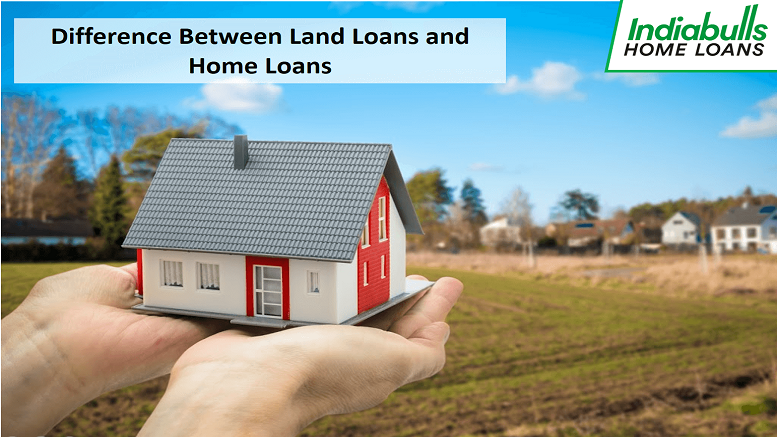 Difference between Land Loans and Home Loans