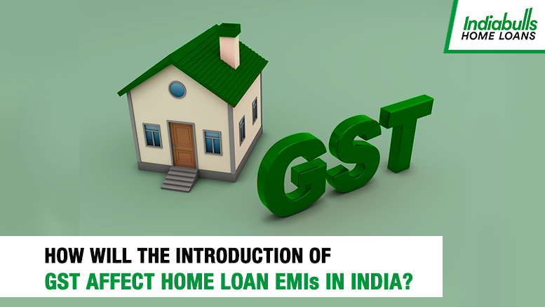 How will the introduction of GST affect Home Loan EMIs in India?