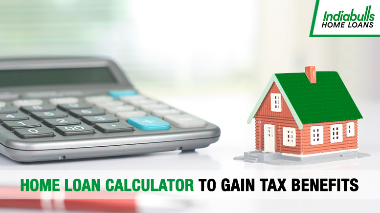 Home Loan Calculator to gain Tax Benefits