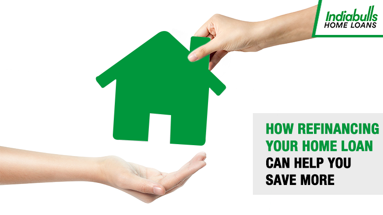 How refinancing your Home Loan can help you save more