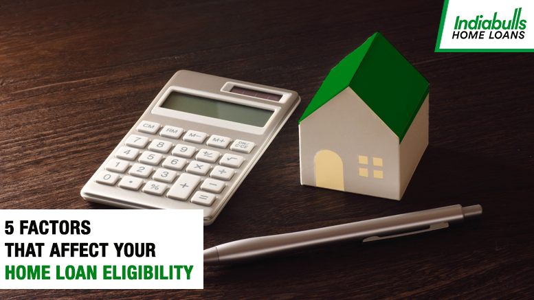 5 Factors that affect your Home Loan Eligibility
