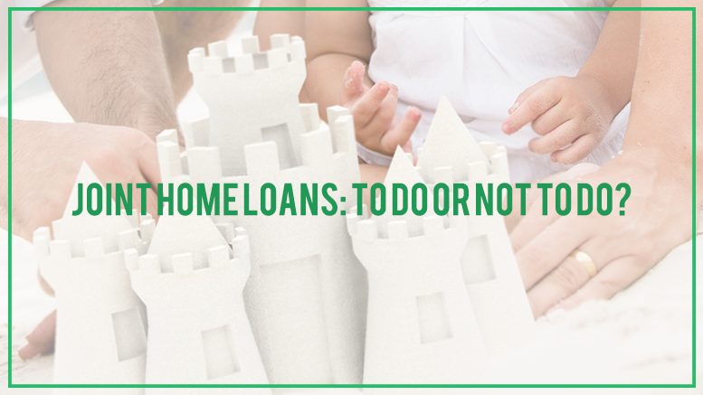 Joint home loans: To do or not to do?
