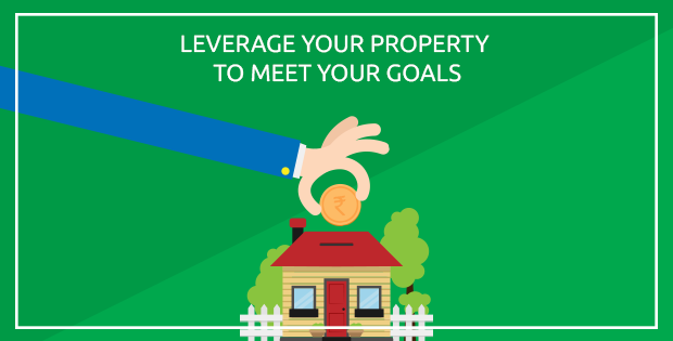 Leverage your property to meet your goals