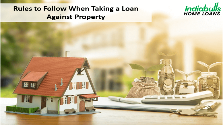 Rules to Follow While Taking a Loan against Property