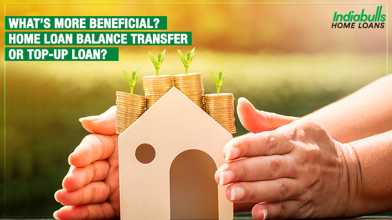What's More Beneficial? Home Loan Balance Transfer or Top-up Loan?