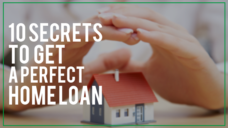 10 Secrets to get a perfect home loan