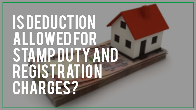 Is deduction allowed for stamp duty and registration charges?