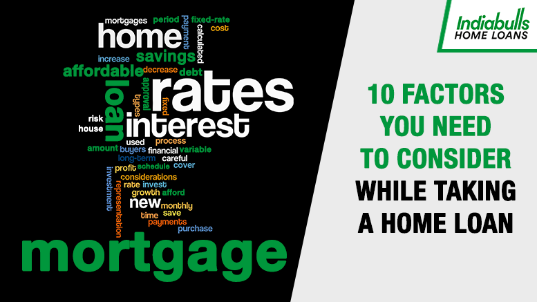 10 Factors you need to consider while taking a Home Loan