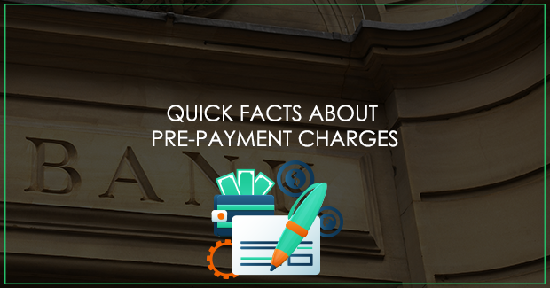 Quick Facts about Pre-Payment Charges