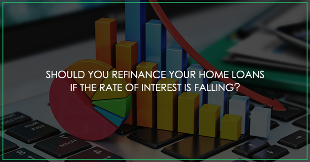 Should you refinance your home loans if the rate of interest is falling?