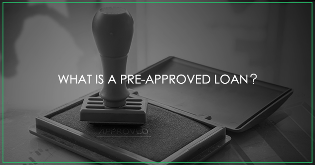 What is a Pre-approved loan?